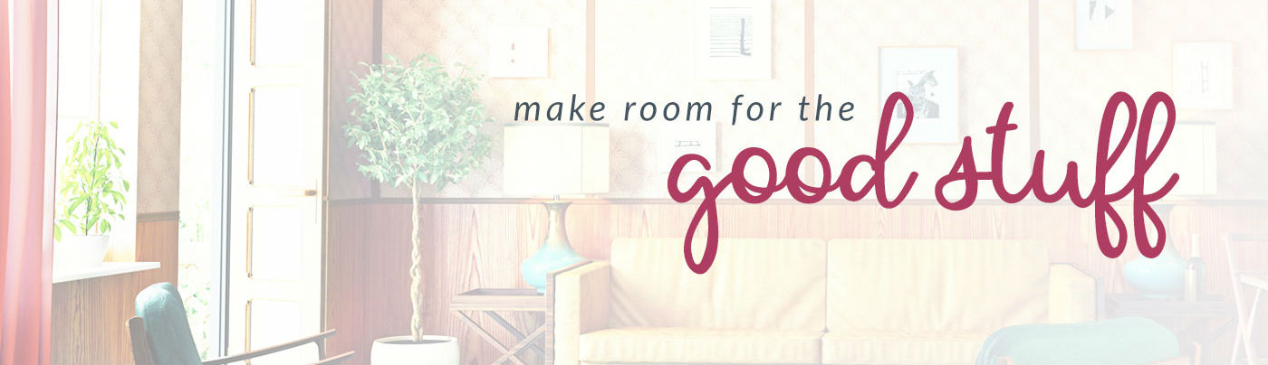declutter your clutter, make room for the good stuff, homes revamped,